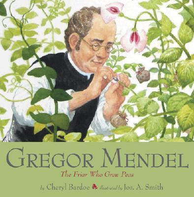 Gregor Mendel By Bardoe, Cheryl/ Smith, Jos. a (ILT)
