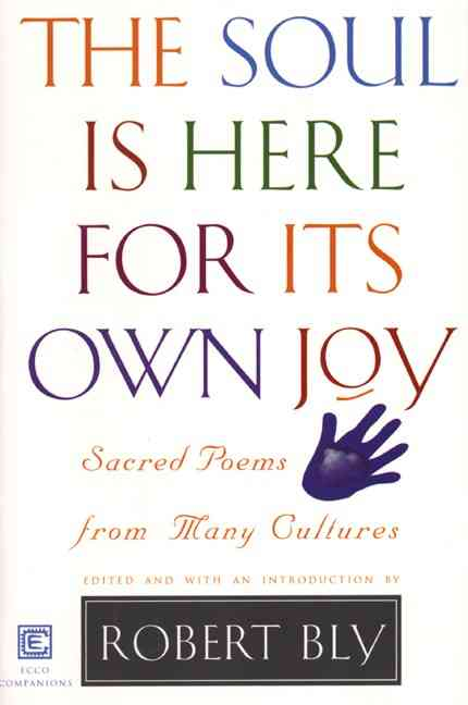 The Soul Is Here for Its Own Joy By Bly, Robert (EDT)